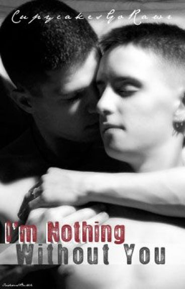 I'm Nothing Without You. Boyxboy(ON HOLD)