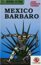 México Bárbaro - John Kenneth Turner by IllianaFalconi
