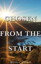 Chosen From The Start by 1Matthew