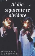 Al dia siguiente te olvidare by Larealidad26