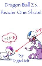 Dragon Ball Z X Reader One Shots! by DigitalJolt