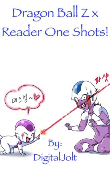 Dragon Ball Z X Reader One Shots!