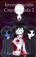 Investigaciones sobre creepypastas 2 by EyelessJack6940