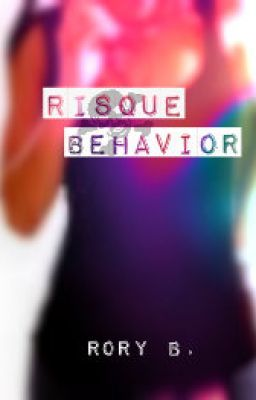 Risque Behavior (Slowly Editing/Re-Vamping!)