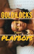 Goldilocks and the three playboys by Anonymous_saiko