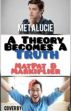A Theory Becomes a Truth - Markiplier x MatPat(GameTheory) Fanfic by MetaLucie