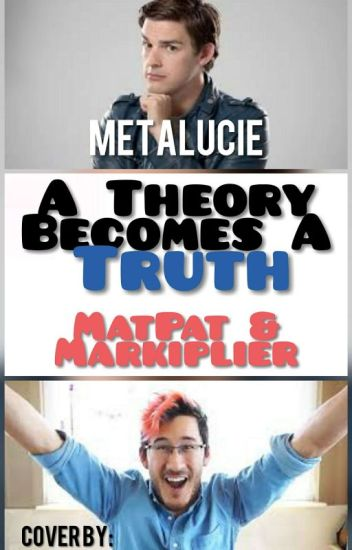 A Theory Becomes a Truth - Markiplier x MatPat(GameTheory) Fanfic