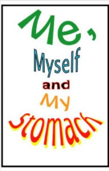 Me, Myself and My Stomach