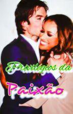 Privilégios da Paixão ✔ by RayhUchiha