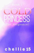 COLD PRINCESS: (The Vengeance) #Wattys2016 by Chellie15