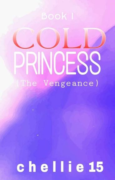 Book 1: COLD PRINCESS: (The Vengeance) [Completed]