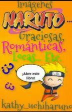 Imágenes Naruto... Graciosas, Románticas, Locas... Etc. by kathy_uchiharuno