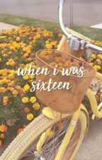 When I Was Sixteen; one shot (l.s) by babymedicine