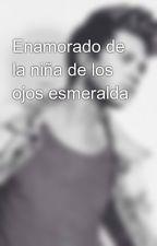 Enamorado de la niña de los ojos esmeralda by Nory_de_Horan21