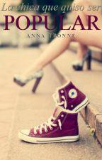 La chica que quiso ser popular [1;En edición] #EWA by AnnaTronne