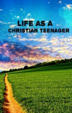 life as a christian teenager by corrinarose