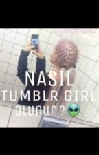 nasıl tumblr girl olunur ?  by dreamzgirlz