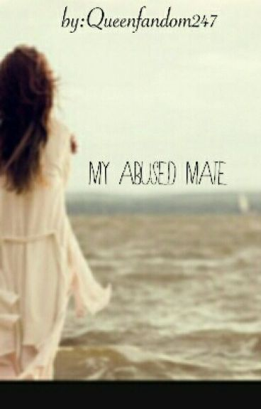 My Abused mate. (A Werewolf romance