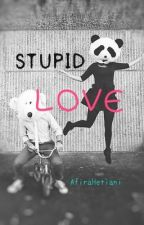 Stupid Love by AfiraHetiani