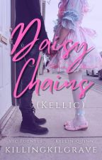 Daisy Chains || Kellic ✔ by -hawkwing