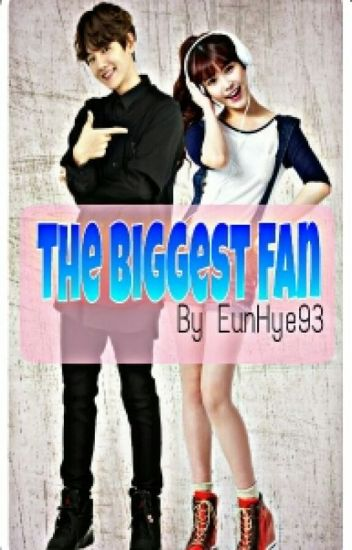 The Biggest Fan(Baekhyun Fanfics) COMPLETE