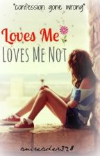 Loves Me, Loves Me Not by anireader328