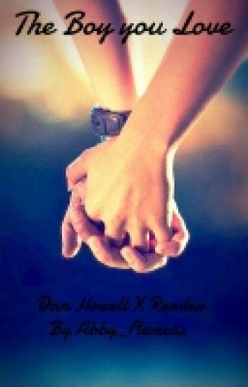 The Boy you Love- A Dan Howell X-Reader