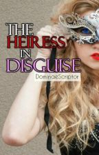 The Heiress in Disguise (On Hold) by DominaeScriptor
