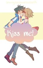 Kiss me! ♡ (Amourshipping Fanfiktion) by irmgardmelodie13
