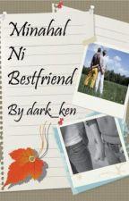Minahal ni Bestfriend  book 1 by butihingmambabasa