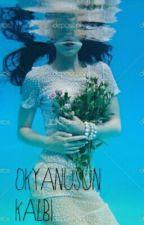 OKYANUS'UN KALBİ by cilekliaskimm