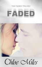 Faded (The Faded Trilogy, Book 1) by Chloe_Miles