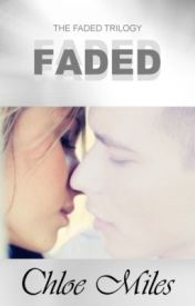 Faded (The Faded Trilogy  Book 1) by Chloe_Miles