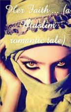 Her Faith ... (a Muslim romantic tale) by Justamuslimgirl123