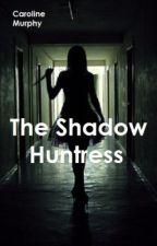 The Shadow Huntress by CarolineVictoriaMurp