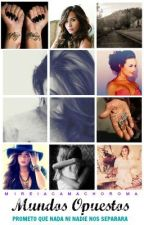 Mundos opuestos (Demi Lovato y tu)-PAUSADA- by ARCHIPIELAGOxx