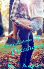 COMPULSIONS OF PASSIONS by writeupsbyanjali