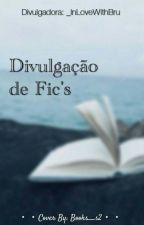 Divulgação de Fic's (Terminado) by _InLoveWithBru