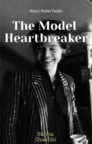 The Model Heartbreaker - Fanfic H.S #Wattys2016