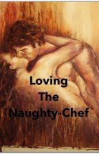 LOving the Naughty-Chef (Completed) by QueenSaranghe