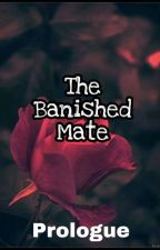 The Banished Mate (The Alpha Series #1) by Brighteyes2122