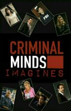 Criminal Minds Imagines by GiveCrowleyHisWings