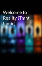 Welcome to Reality (Tmnt fanfic) by TheAvengersBoss01