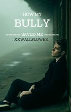 How My Bully Saved Me by XXWallFlower_