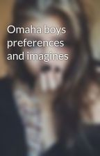 Omaha boys preferences and imagines by PRINCESS___CC