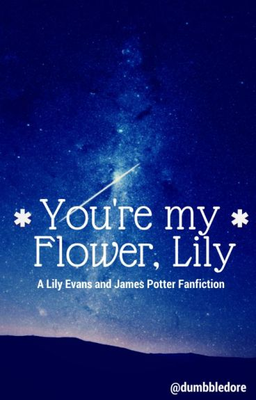 You're My Flower, Lily - A Lily Evans and James Potter Fanfic