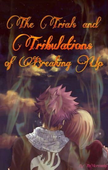 The Trials and Tribulations of Breaking Up (Nalu Fanfic)