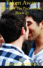 {Ones of the Pack Series} Taken Away (Book 2) by TheMostGayGayAround