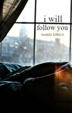 I Will Follow You by ohyeahitsamanda