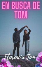 En busca de Tom© (Libro 3) SIN CORREGIR. by FlorenciaTom
